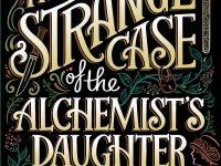 Release Blitz & Spotlight: The Strange Case of the Alchemist's Daughter by Theodora Goss